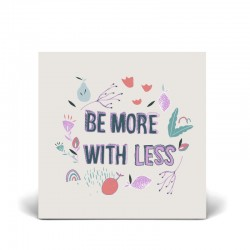 Card 14x14 cm - Be More With Less - FSC Paper